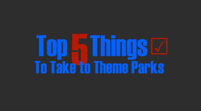 Top Five Things to Take to Theme Parks