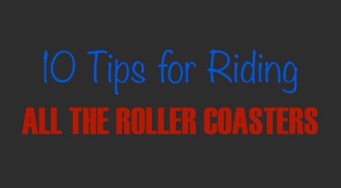 10 Tips for Riding All the Roller Coasters